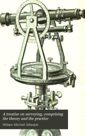 A Treatise on Surveying, Comprising the Theory and the Practice