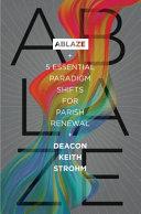 Ablaze  5 Essential Paradigm Shifts For Parish Renewal