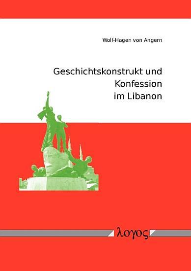 Geschichtskonstrukt und Konfession im Libanon PDF