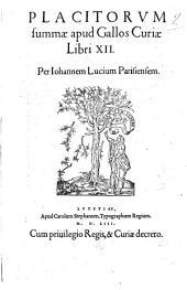 Placitorum summae apud Gallos curiae libri 12. Per Iohannem Lucium Parisiensem.- Lutetiae apud Carolum Stephanum, typographum regium, 1553