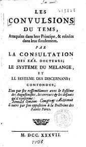 Les Convulsions du tems, attaquées dans leur principe, et ruinées dans leur frondement par la Consultation des XXX docteurs, le Sytème du mélange, et le Système des discernans confondus ...