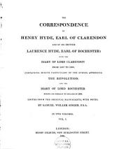 The Correspondence of the Earl of Clarendon and of His Brother Laur. Hyde, Earl of Rochester: With the Diary of Lord Clarendon from 1687 to 1690 : and the Diary of Lord Rochester During His Embassy to Poland in 1676, Volume 1