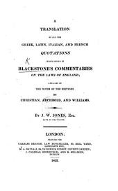 A translation of all the Greek, Latin, Italian, and French quotations ... in Blackstone's Commentaries ... and also in the notes of the editions by Christian, Archbold, and Williams. By J. Winter Jones