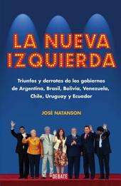 La nueva izquierda: Triunfos y derrotas de los gobiernos de Argentina, Brasil, Bolivia, Venezuela, C