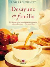 Desayuno en familia: Cuando solo las pequeñas cosas de la vida nos hacen seguir adelante.