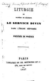 Liturgie, ou manière de célébrer le service divin dans l'Église réformée. Précédée de prières