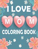 I Love Mom Coloring Book