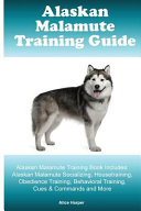 Alaskan Malamute Training Guide Alaskan Malamute Training Book Includes  Alaskan Malamute Socializing  Housetraining  Obedience Training  Behavioral Training  Cues and Commands and More PDF