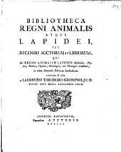 Bibliotheca regni animalis atque lapidei: seu Recensio auctorum et librorum qui de regno animali et lapideo methodice, physice, chymice, philologice, vel theologice tractant, Volume 1