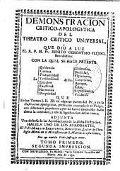 Demonstracion critico-apologetica del Theatro Critico Universal que dió luz ... Fr. Benito Geronymo Feijoo que ... pretendió contradecir el Vulgo con algunos papelones ...