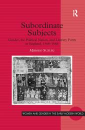 Subordinate Subjects: Gender, the Political Nation, and Literary Form in England, 1588–1688