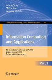 Information Computing and Applications: 4th International Conference, ICICA 2013, Singapore, August 16-18, 2013. Revised Selected Papers, Part 2