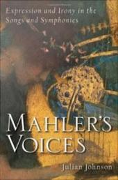 Mahler's Voices : Expression and Irony in the Songs and Symphonies: Expression and Irony in the Songs and Symphonies