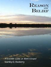 Reason and Belief: A Scientist Looks at Mark's Gospel