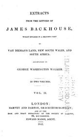 Extracts from the Letters of James Backhouse: Whilst Engaged in a Religious Visit to Van Dieman's Land, New South Wales, and South Africa, Volume 2