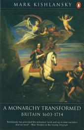The Penguin History of Britain: A Monarchy Transformed, Britain 1630-1714