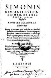 Antischegkianorum liber unus, in quo ad objecta omnia Schegkij respondetur, vetera etiam nonnulla, Dialectica et physiologica praesertim, errata ejusdem inculcantur, novaque ... deteguntur