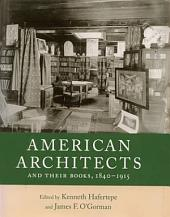American Architects and Their Books, 1840-1915: Books 1840-1915