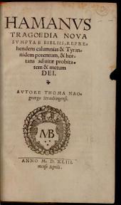 Hamanus: Tragoedia Nova Sumpta E Bibliis, Reprehendens calumnias & Tyrannidem potentum, & hortans ad vitae probitatem & metum Dei