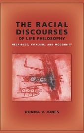 The Racial Discourses of Life Philosophy: NŽgritude, Vitalism, and Modernity