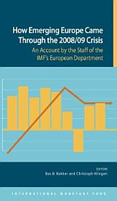 How Emerging Europe Came Through the 2008/09 Crisis: An Account by the Staff of the IMF's European Department