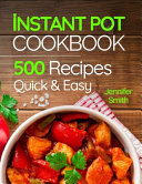 Instant Pot Pressure Cooker Cookbook  500 Everyday Recipes for Beginners and Advanced Users  Try Easy and Healthy Instant Pot Recipes Book