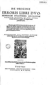 De Origine erroris libri duo Heinrychi Bullingeri...