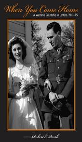 When You Come Home: A Wartime Courtship in Letters, 1941-45