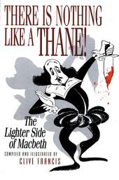 There Is Nothing Like a Thane!: The Lighter Side of Macbeth