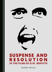 Suspense And Resolution In The Films Of D W Griffith Book PDF