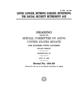 Living Longer, Retiring Earlier: Rethinking the Social Security Retirement Age: Congressional Hearing
