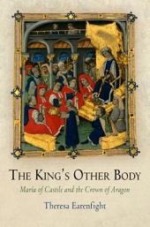 The King's Other Body: Maria of Castile and the Crown of Aragon