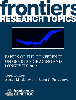 Papers of the Conference on Genetics of Aging and Longevity 2012 PDF