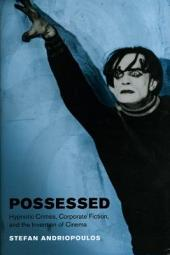 Possessed: Hypnotic Crimes, Corporate Fiction, and the Invention of Cinema