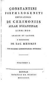 De ceremoniis aulae Byzantinae libri duo: Volume 1