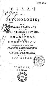 Essai de psychologie, ou considérations sur les opérations de l'âme, sur l'habitude et sur l'éducation, auxquelles on a ajouté des principes philosophiques, sur la cause premiére et sur son effet