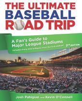 Ultimate Baseball Road Trip: A Fan's Guide to Major League Stadiums, Edition 2