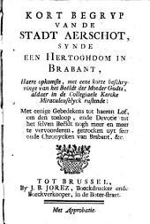 Kort begryp van de stadt Aerschot, synde een Hertoghdom in Brabant: haere opkomste, met eene korte beschryvinge van het beeldt der Moeder Godts, aldaer in de Collegiaele Kercke miraculeuselyck rustende
