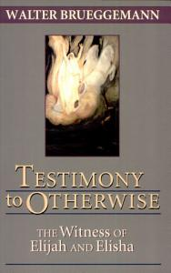 Testimony to Otherwise  the Witness of Elijah Book
