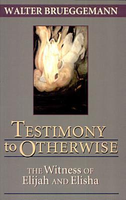 Testimony to Otherwise  the Witness of Elijah