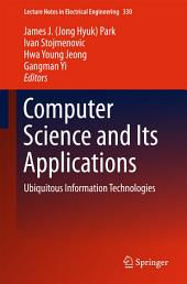 Computer Science and its Applications: Ubiquitous Information Technologies