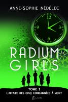 Radium Girls T1  L affaire des Cinq condamn  es    mort PDF