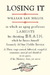 Losing It: In Which an Aging Professor Laments His Shrinking Brain