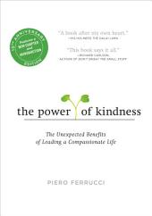 The Power of Kindness: The Unexpected Benefits of Leading a Compassionate Life--Tenth Anniversary Edition