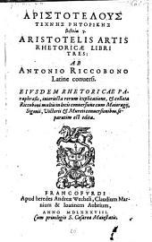 Artis rhetoricae libri tres ab Antonio Riccobono latine conversi. Ejusdem rhetoricae paraphrasis, interjecta rerum difficiliorum explicatione