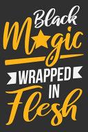 Black Magic Wrapped In Flesh