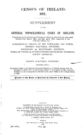 Census of Ireland, 1911: Supplement to the General Topographical Index of Ireland, Containing All the Territorial Divisions in which an Alteration Has Been Made Between 31st March, 1901, and 2nd April, 1911, Comprised in the Following Indices, Viz.: Alphabetical Indices to the Townlands and Towns, District Electoral Divisions, Dispensary (or Registrars') Districts, Poor Law Unions (or Superintendent Registrars' Districts), County Districts, and County Electoral Divisions; Together with a Reference Index to the District Electoral Divisions of Ireland, Giving Their Index Numbers in Table VII. of the County Books of the Census of 1911, and Their Numbers in the Arrangement Followed in the Same Table in the Census Books of 1901 ...