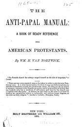 The Anti-papal Manual: A Book of Ready Reference for American Protestants