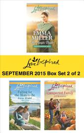 Love Inspired September 2015 - Box Set 2 of 2: The Amish Bride\Falling for the Mom-to-Be\Unexpected Family