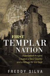 First Templar Nation: How Eleven Knights Created a New Country and a Refuge for the Grail, Edition 2